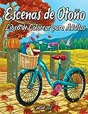 Escenas de Otoño: un libro de colorear para adultos con hermosos dibujos de encantadoras escenas otoñales, relajantes paisajes inspirados en el otoño y adorables animales
