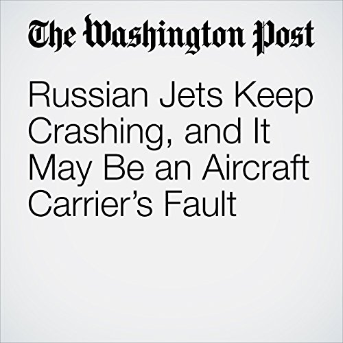 Russian Jets Keep Crashing, and It May Be an Aircraft Carrier's Fault audiobook cover art