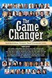 The Game Changer Vol. 5: Inspirational Stories That Changed Lives