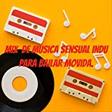 Mix De Musica Sensual Indu Para Bailar Movida.