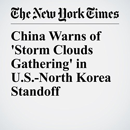 China Warns of 'Storm Clouds Gathering' in U.S.-North Korea Standoff copertina