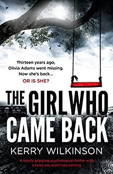 The Girl Who Came Back: A totally gripping psychological thriller with a twist you won't see coming by [Kerry Wilkinson]