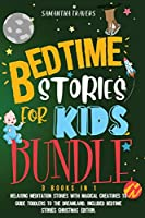 Bedtime Stories for Kids Bundle 3books in 1: Bedtime Stories for Kids and Children. Relaxing Meditation Stories with Magical Creatures to Guide ... Included Bedtime Stories Christmas Edition