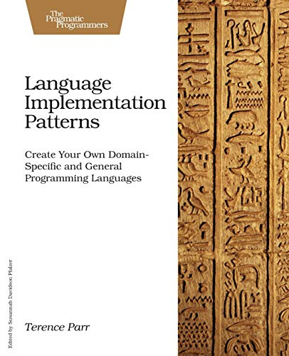 Compare Textbook Prices for Language Implementation Patterns: Create Your Own Domain-Specific and General Programming Languages Pragmatic Programmers 1 Edition ISBN 9781934356456 by Terence Parr