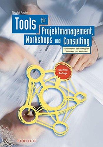 Tools für Projektmanagement, Workshops und Consulting: Kompendium der wichtigsten Techniken und Methoden (Wile09 120319)