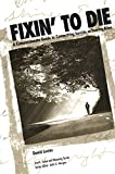 Fixin' to Die: A Compassionate Guide to Committing Suicide or Staying Alive (Death, Value and Meaning Series)