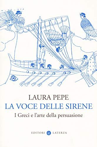 La voce delle sirene. I Greci e l'arte della persuasione
