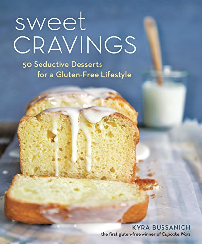 Sweet Cravings: 50 Seductive Desserts for a Gluten-Free Lifestyle [A Baking Book]