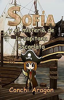 Sofía y el misterio de la capitana Escarlata (Sofía y sus misterios nº 5) de [Conchi Aragón]