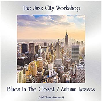 Blues In The Closet / Autumn Leaves (All Tracks Remastered)