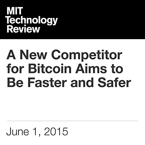 A New Competitor for Bitcoin Aims to Be Faster and Safer                   By:                                                                                                                                 Tom Simonite                               Narrated by:                                                                                                                                 Todd Mundt                      Length: 5 mins     Not rated yet     Overall 0.0
