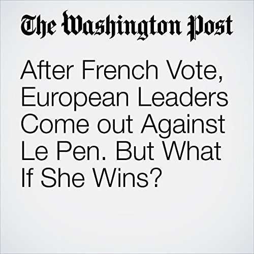 After French Vote, European Leaders Come out Against Le Pen. But What If She Wins? copertina