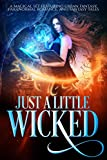 Just A Little Wicked: A Limited Edition Collection of Magical Paranormal and Urban Fantasy Tales (Kindle Edition)