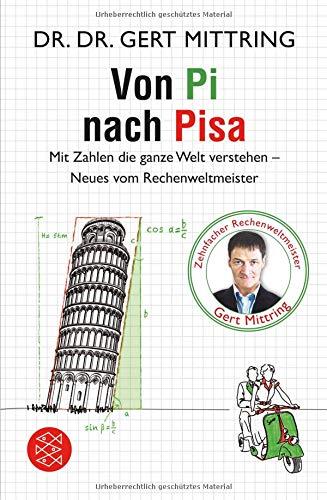 Von Pi nach Pisa: Mit Zahlen die ganze Welt verstehen - Neues vom Rechenweltmeister