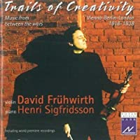 Trails of Creativity: Music from Between the Wars / Vienna-London-Berlin 1918-1938 by David Fruhwirth (2003-02-11)
