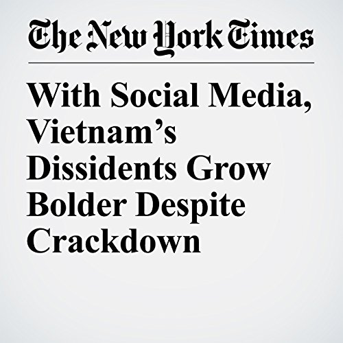 With Social Media, Vietnam's Dissidents Grow Bolder Despite Crackdown copertina