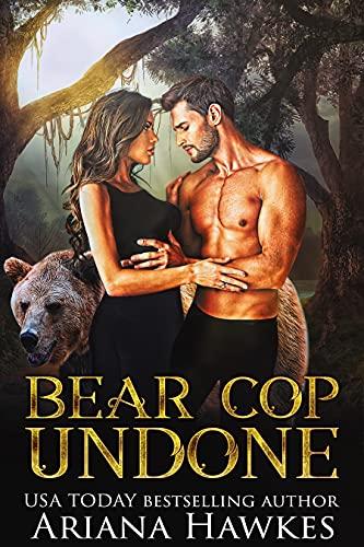 Bear Cop Undone: Bear Shifter Romance by [Ariana Hawkes]