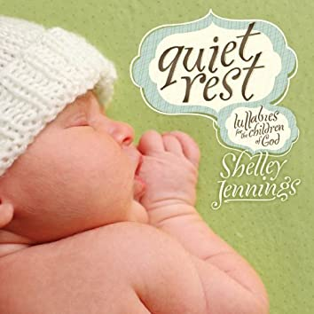 Quiet Rest - Lullabies for the Children of God