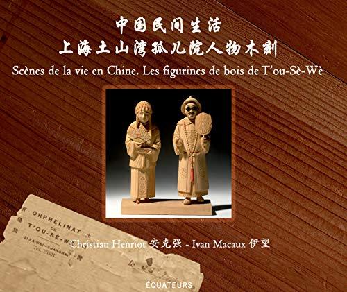 Scènes de la vie en Chine. Les figurines de bois de T'ou-Sè-Wè