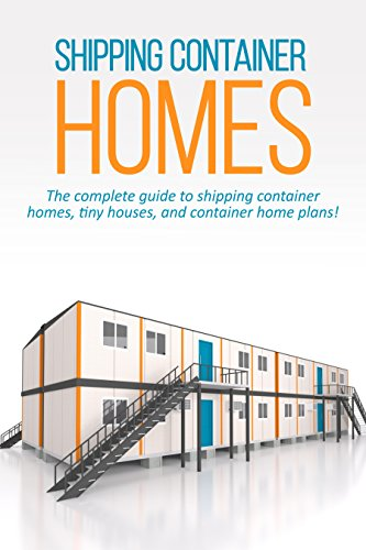 Shipping Container Homes: The complete guide to shipping container homes, tiny houses, and container home plans! (English Edition)