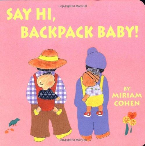 Say Hi, Backpack Baby (Backpack Baby Story Ser)