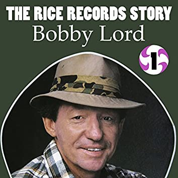 The Rice Records Story: Bobby Lord, Vol. 1