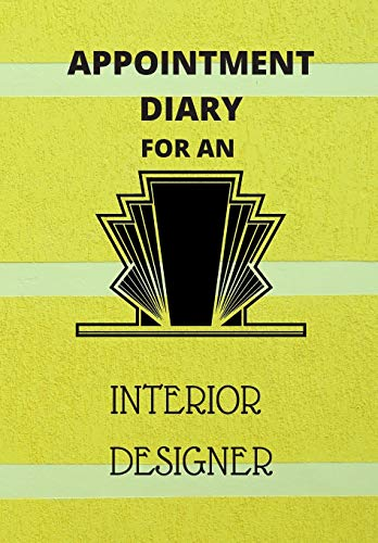 APPOINTMENT DIARY FOR AN INTERIOR DESIGNER: This is a quarterly diary with full day pages so that you have space to totally plan your day of appointments IN 2020. Do not miss any events