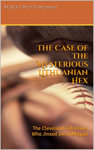 The Case of the Mysterious Lithuanian Hex: The Cleveland Cab Driver Who Jinxed Joe DiMaggio...