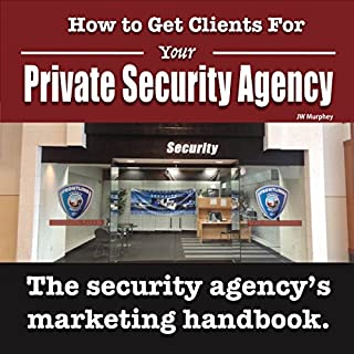 How to Get Clients for Your Private Security Agency: Innovative Marketing Strategies for the Private Security Entrepreneur audiobook cover art
