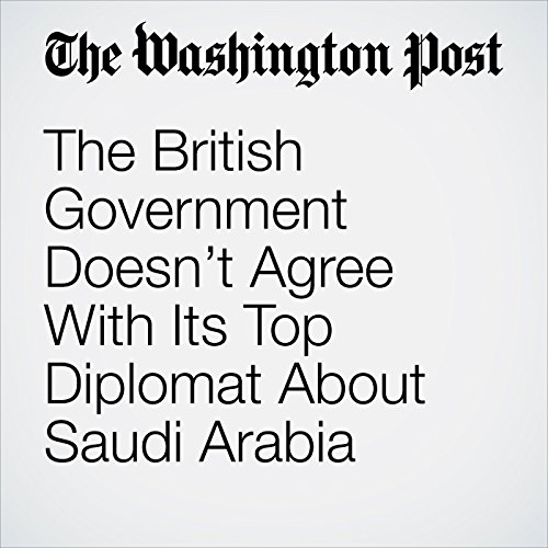 The British Government Doesn't Agree With Its Top Diplomat About Saudi Arabia audiobook cover art