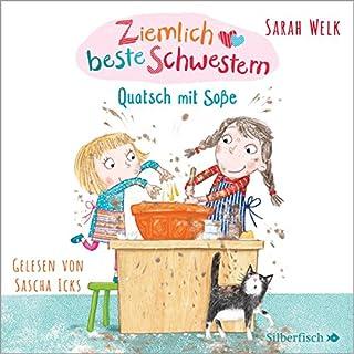 Quatsch mit Soße     Ziemlich beste Schwestern 1              Autor:                                                                                                                                 Sarah Welk                               Sprecher:                                                                                                                                 Sascha Icks                      Spieldauer: 1 Std. und 7 Min.     2 Bewertungen     Gesamt 5,0