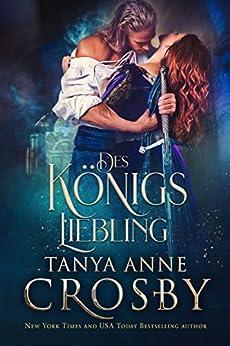 Des Königs Liebling (Die Töchter von Avalon 1) (German Edition) by [Tanya Anne Crosby, Angelika Dürre]
