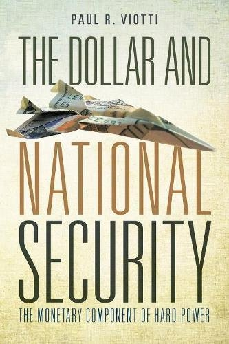 Download The Dollar and National Security: The Monetary Component of Hard Power 0804792259