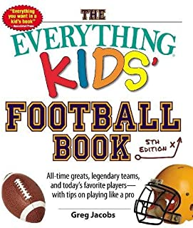 The Everything Kids' Football Book: All-time Greats, Legendary Teams, and Today's Favorite Players--with Tips on Playing Like a Pro