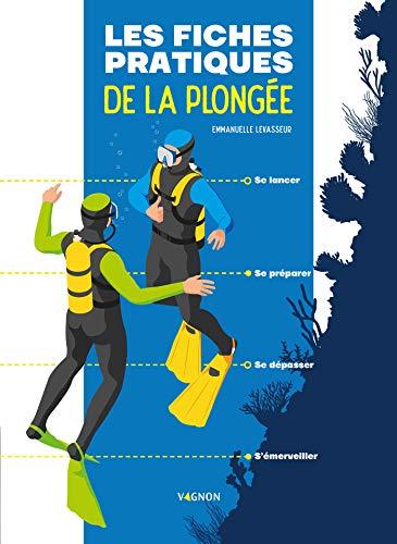 Les fiches pratiques de la plongée: Se lancer - Se préparer - Se dépasser - S'émerveiller (French Edition)