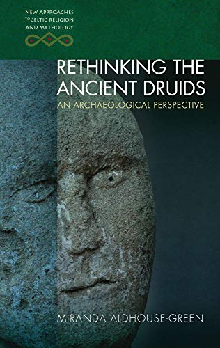 Rethinking The Ancient Druids: An Archaeological Perspective (New Approaches to Celtic Religion and Mythology)