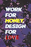Work For Money Desing For Love: Notebook Journal Composition Blank Lined Diary Notepad 120 Pages Paperback Purple Pincels Graphic Desing
