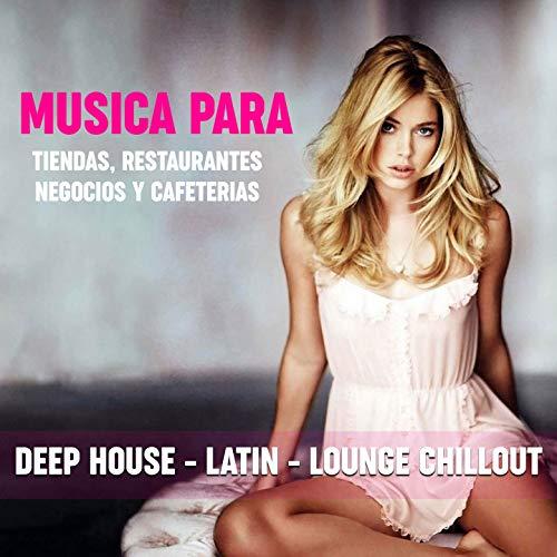 Musica Para Tiendas ,Restaurantes, Negocios Y Cafeteria (Deep House -Latin -Lounge Chillout)