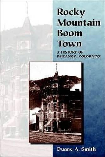 Rocky Mountain Boom Town: A History of Durango, Colorado