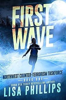 First Wave (Northwest Counter-Terrorism Taskforce Book 1) by [Lisa Phillips]