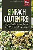 Einfach Glutenfrei: 124 geniale glutenfreie Rezepte für eine glutenfreie Ernährung -...