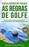Guia rápido para as regras do golfe: Um Guia rápido e prático para as Regras de Golfe Referência: 2019 a 2020 (Edição de bolso) (Portuguese Edition)