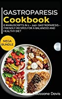 Gastroparesis Cookbook: MEGA BUNDLE - 6 Manuscripts in 1 - 240+ Gastroparesis - friendly recipes for a balanced and healthy diet