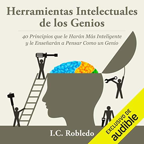 Herramientas Intelectuales de los Genios [Intellectual Tools of the Geniuses] Audiobook By I. C. Robledo cover art