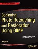 Beginning Photo Retouching and Restoration Using GIMP - Phillip Whitt