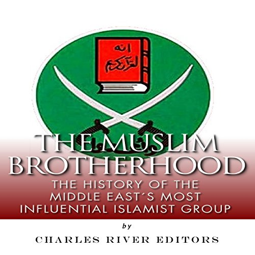 The Muslim Brotherhood: The History of the Middle East's Most Influential Islamist Group audiobook cover art