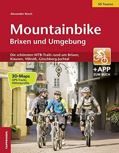 Mountainbike Brixen und Umgebung: Die schönsten MTB-Trails rund um Brixen, Klausen, Villnöß, Gitschberg- Jochtal