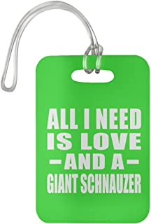 All I Need is Love and A Giant Schnauzer - Luggage Tag Bag-gage Suitcase Tag Durable - Dog Cat Owner Lover Memorial Kelly Birthday Anniversary Valentine's Day Easter