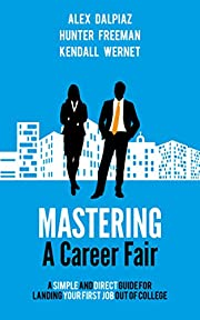 Mastering A Career Fair: A Simple and Direct Guide For Landing Your First Job Out of College