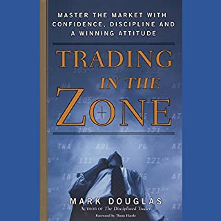 Trading in the Zone     Master the Market with Confidence, Discipline, and a Winning Attitude              Written by:                                                                                                                                 Mark Douglas                               Narrated by:                                                                                                                                 Kaleo Griffith                      Length: 7 hrs and 57 mins     43 ratings     Overall 4.7